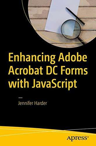 ENHANCING ADOBE ACROBAT DC FORMS WITH JAVASCRIPT By Jennifer Harder |