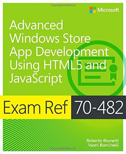 EXAM REF 70-482 ADVANCED WINDOWS STORE APP DEVELOPMENT USING By Vanni VG |