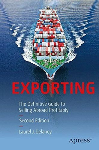 EXPORTING: DEFINITIVE GUIDE TO SELLING ABROAD PROFITABLY By Laurel J. Delaney |