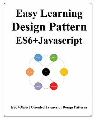 Easy Learning Design Patterns ES6+ Javascript: ES6 Javascript Object Oriented… |