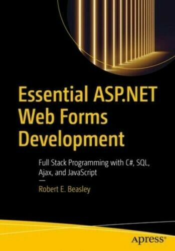 Essential ASP.NET Web Forms Development: Full Stack Programming with C#, Sql, Aj |