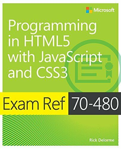 Exam Ref 70-480 Programming in HTML5 with JavaScript and CSS3 (MCSD) by Delor… |