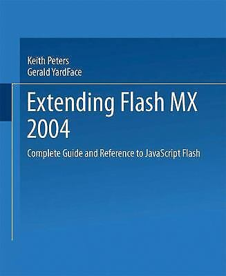 Extending Flash MX 2004 : Complete Guide and Reference to Javascript Flash |