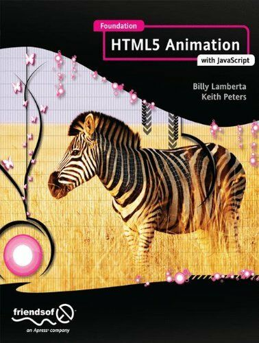 FOUNDATION HTML5 ANIMATION WITH JAVASCRIPT By Keith Peters |