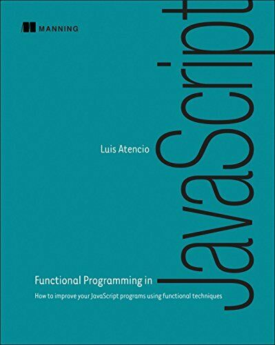 FUNCTIONAL PROGRAMMING IN JAVASCRIPT: HOW TO IMPROVE YOUR By Luis Atencio |