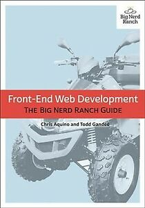 Front-End Web Development : The Big Nerd Ranch Guide, Paperback by Aquino, Ch… |