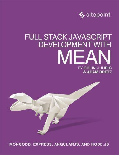 Full Stack Javascript Development With Mean: By Colin J Ihrig, Adam Bretz |