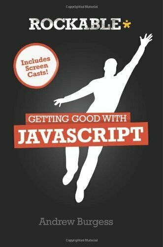 GETTING GOOD WITH JAVASCRIPT By Andrew Burgess |