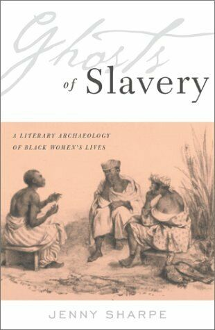 GHOSTS OF SLAVERY: A LITERARY ARCHAEOLOGY OF BLACK WOMEN%C2%92S By Jenny VG