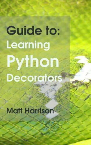GUIDE TO: LEARNING PYTHON DECORATORS (PYTHON GUIDES) By Matt Harrison EXCELLENT |