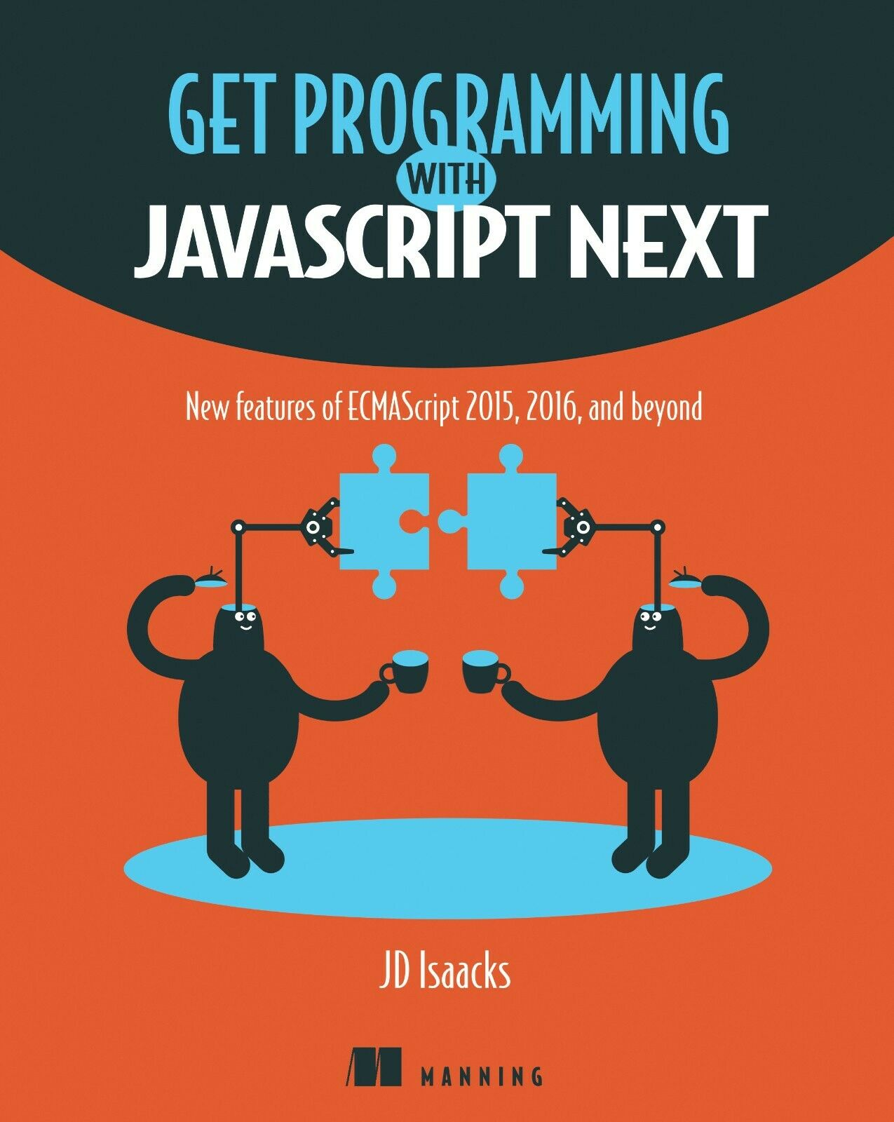 Get Programming with Javascript Next (2018) by JD Isaacks |