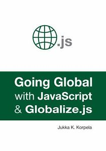 Going Global with JavaScript and Globalize.Js, Like New Used, Free shipping i… |
