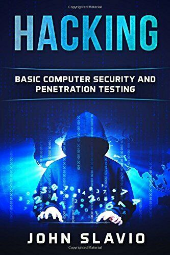 HACKING: BASIC COMPUTER SECURITY AND PENETRATION TESTING (A By John Slavio *NEW* |
