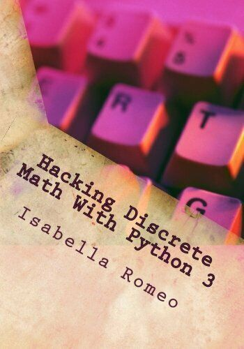 HACKING DISCRETE MATH WITH PYTHON 3 By Isabella Romeo **BRAND NEW** |