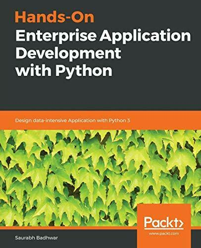 HANDS-ON ENTERPRISE APPLICATION DEVELOPMENT WITH PYTHON: DESIGN By Saurabh NEW |
