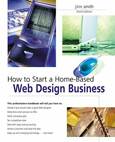 HOW TO START A HOME-BASED WEB DESIGN BUSINESS, 3RD By Jim Smith **BRAND NEW** |