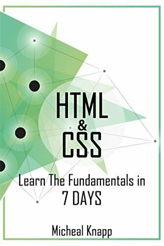HTML & CSS: LEARN FUNDAMENTALS IN 7 DAYS By Micheal Knapp |