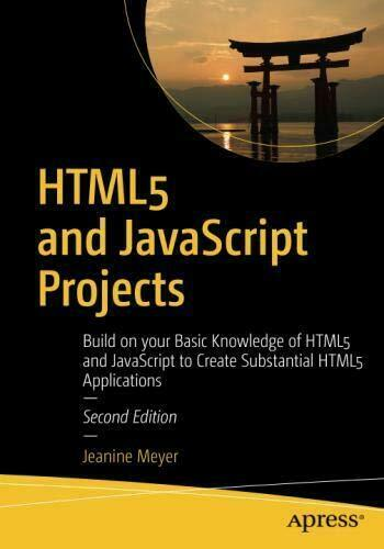 HTML5 AND JAVASCRIPT PROJECTS: BUILD ON YOUR BASIC By Jeanine Meyer  