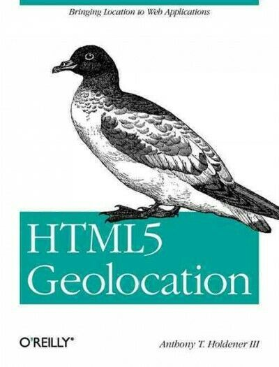 HTML5 Geolocation, Paperback by Holdener, Anthony T., III, Like New Used, Fre… |
