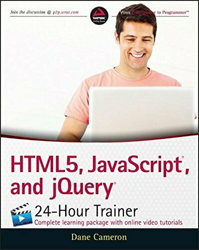 HTML5, JAVASCRIPT, AND JQUERY 24-HOUR TRAINER By Dane Cameron **Excellent** |