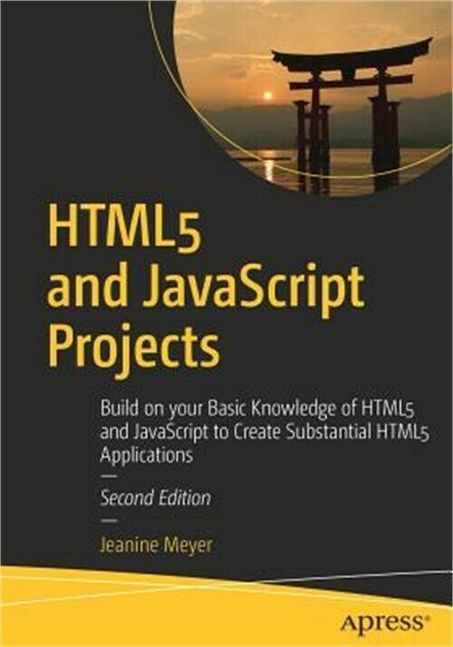 Html5 and JavaScript Projects: Build on Your Basic Knowledge of Html5 and JavaSc |