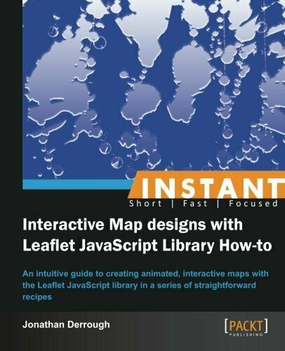 INSTANT INTERACTIVE MAP DESIGNS WITH LEAFLET JAVASCRIPT LIBRARY By Jonathan NEW |