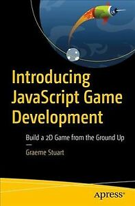 Introducing JavaScript Game Development : Build a 2D Game from the Ground Up,… |