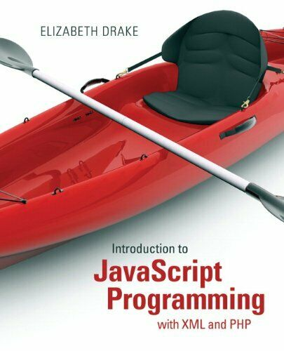 Introduction to JavaScript Programming with XML and PHP by Drake, Elizabeth |