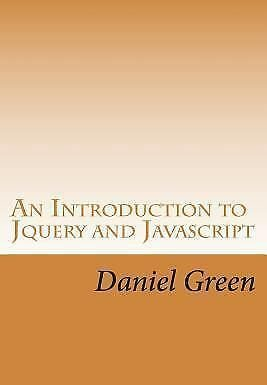 Introduction to Jquery and Javascript : A Fast and Simple Way to Start Creati...