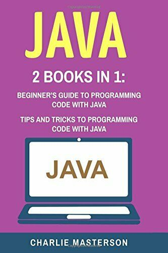 JAVA: 2 BOOKS IN 1: BEGINNER'S GUIDE + TIPS AND TRICKS TO By Charlie NEW |