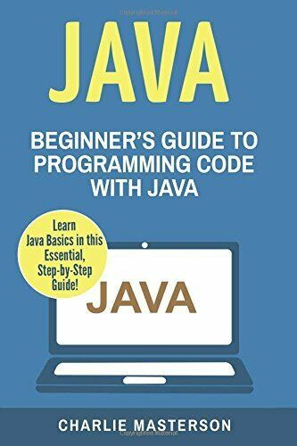 JAVA: BEGINNER'S GUIDE TO PROGRAMMING CODE WITH JAVA (JAVA, By Charlie NEW |