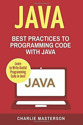 JAVA: BEST PRACTICES TO PROGRAMMING CODE WITH JAVA (JAVA, By Charlie NEW