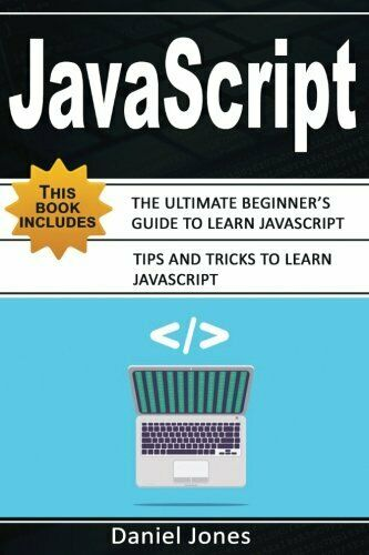 JAVASCRIPT: 2 BOOKS IN 1- ULTIMATE BEGINNER'S GUIDE TO LEARN By Daniel Jones NEW |