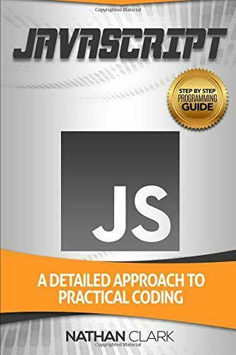 JAVASCRIPT: A DETAILED APPROACH TO PRACTICAL CODING By Nathan Clark *BRAND NEW* |