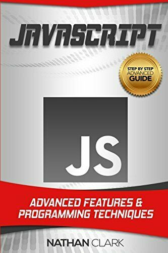 JAVASCRIPT: ADVANCED FEATURES AND PROGRAMMING TECHNIQUES By Nathan Clark |