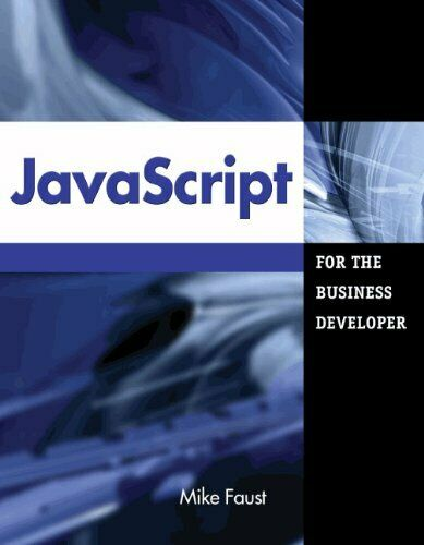 JAVASCRIPT FOR BUSINESS DEVELOPER (BUSINESS DEVELOPERS SERIES) By Mike Mint |