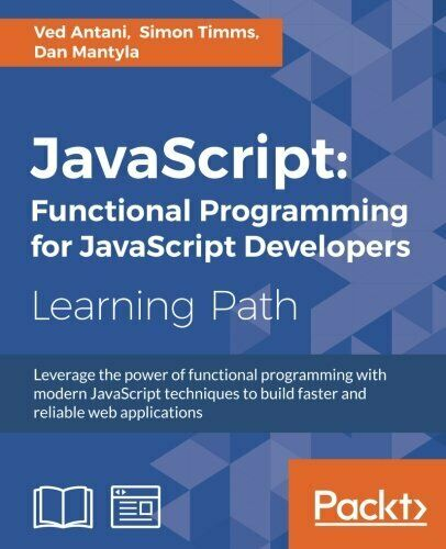 JAVASCRIPT: FUNCTIONAL PROGRAMMING FOR JAVASCRIPT DEVELOPERS By Simon Timms NEW |