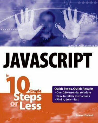 JAVASCRIPT IN 10 SIMPLE STEPS OR LESS By Arman Danesh **Mint Condition** |