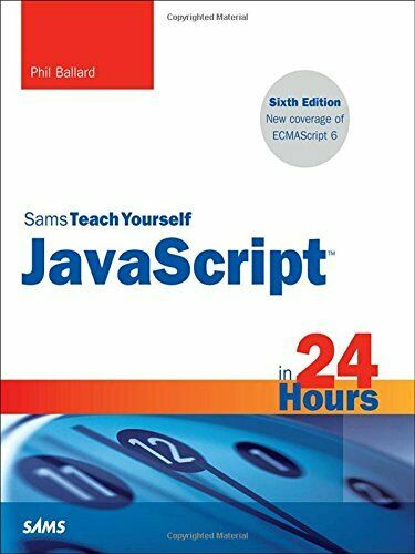 JAVASCRIPT IN 24 HOURS, SAMS TEACH YOURSELF (6TH EDITION) By Phil Ballard *VG+* |