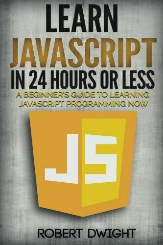 JAVASCRIPT: LEARN JAVASCRIPT IN 24 HOURS OR LESS – A BEGINNERS By Robert NEW |