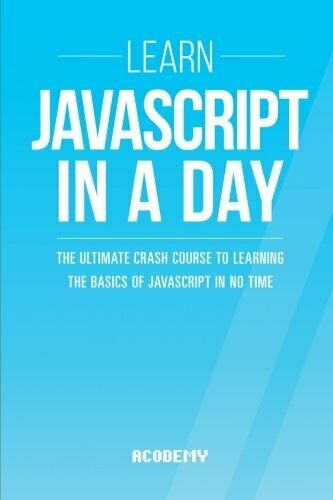 JAVASCRIPT: LEARN JAVASCRIPT IN A DAY! – ULTIMATE CRASH COURSE TO By Acodemy VG+ |