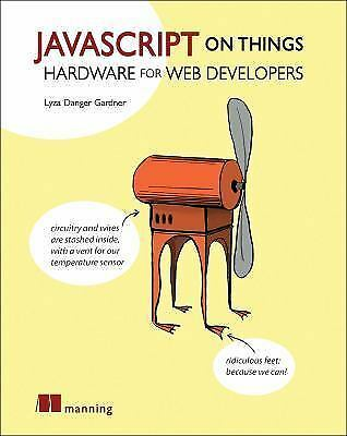 JAVASCRIPT ON THINGS – GARDNER, LYZA DANGER – NEW PAPERBACK PAPERBACK |