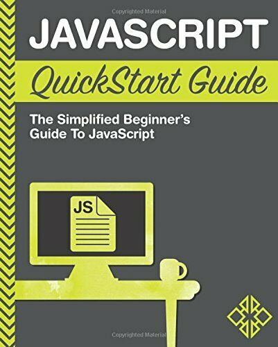 JAVASCRIPT QUICKSTART GUIDE: SIMPLIFIED BEGINNER'S GUIDE TO By Martin NEW |