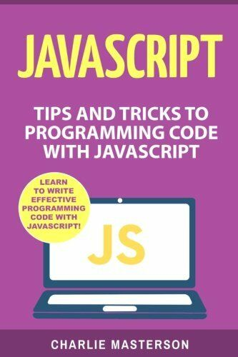 JAVASCRIPT: TIPS AND TRICKS TO PROGRAMMING CODE WITH JAVASCRIPT By Charlie NEW |