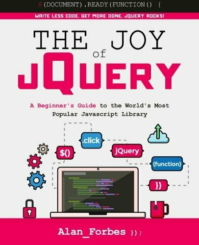 JOY OF JQUERY: A BEGINNER'S GUIDE TO WORLD'S MOST POPULAR By Alan Forbes **NEW** |