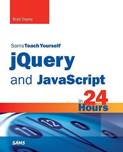 JQUERY AND JAVASCRIPT IN 24 HOURS, SAMS TEACH YOURSELF By Brad Dayley EXCELLENT |