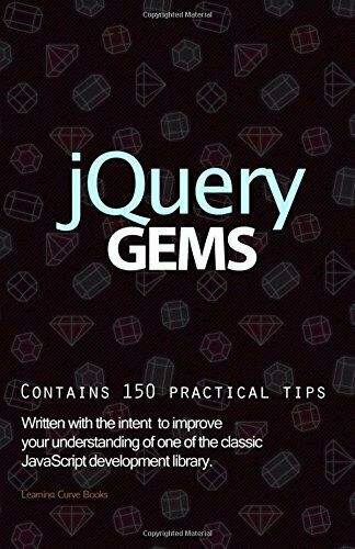 JQUERY GEMS: EASY GUIDE TO JAVASCRIPT LIBRARY FOR BEGINNERS WHO By G |