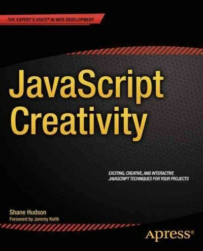 JavaScript Creativity : Exploring the Modern Capabilities of JavaScript and H… |