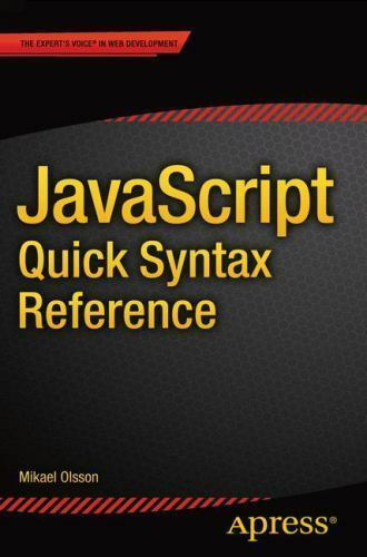 JavaScript Quick Syntax Reference: By Olsson, Mikael |