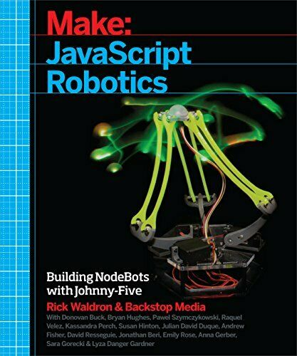 JavaScript Robotics: Building NodeBots with Johnny-Five, Raspberry Pi, Arduino, |